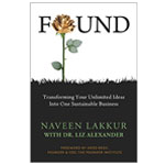 Found - Transforming Your Unlimited Ideas Into One Sustainable Business - Book by Naveen Lakkur