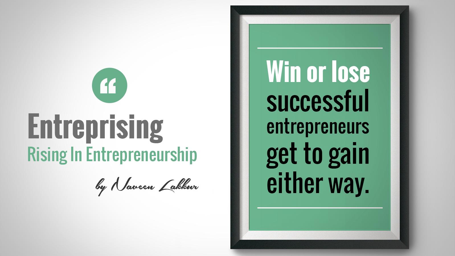 Entrepreneurs Never Lose