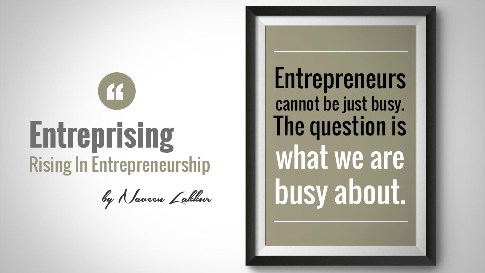 Entrepreneurs are Busy