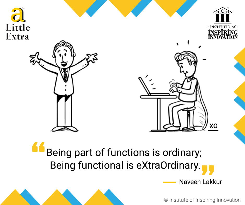 """Being part of functions is ordinary; Being functional is extraordinary."" - Naveen Lakkur"