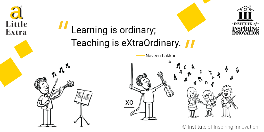 """Learning is ordinary; Teaching is eXtraOrdinary."" - Naveen Lakkur"