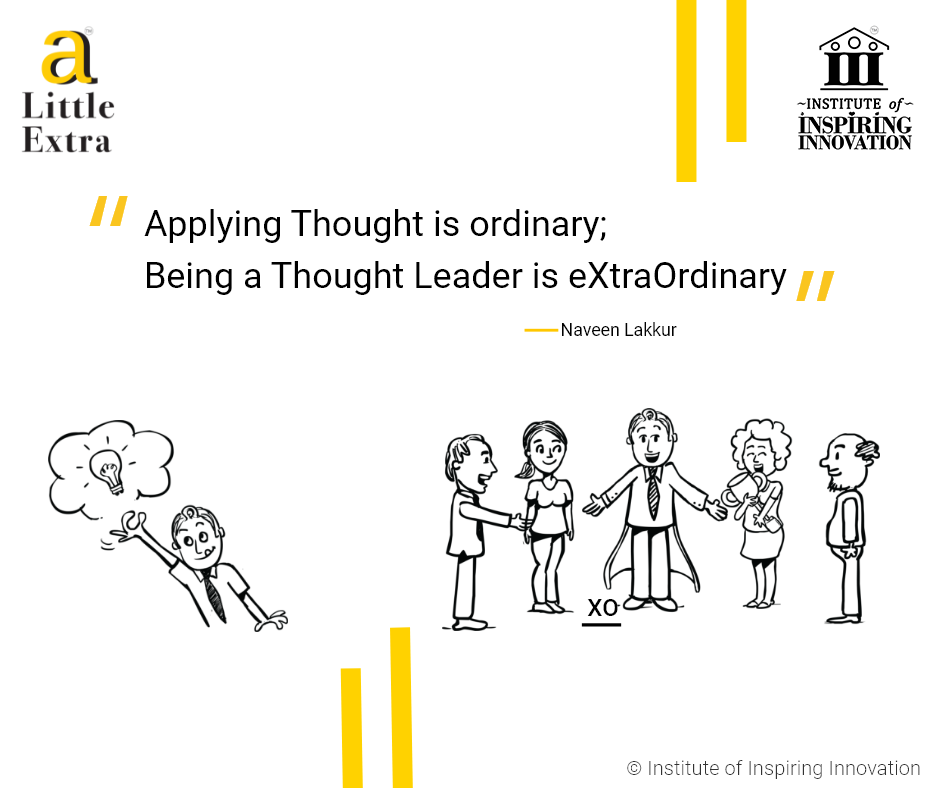 """Applying Thought is ordinary; Being a Thought Leader is eXtraOrdinary."" - Naveen Lakkur"
