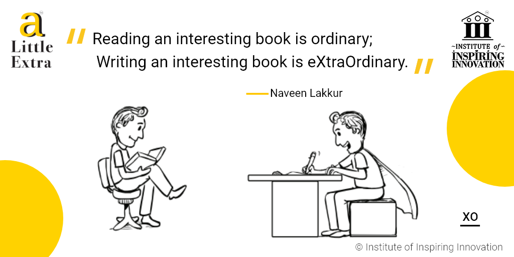 """Reading an interesting book is ordinary; Writing an interesting book is eXtraOrdinary."" - Naveen Lakkur"